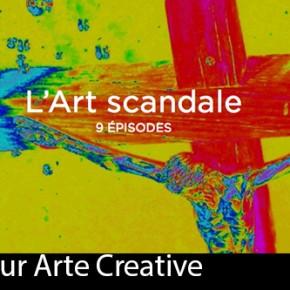 «L'Art scandale» la série en 9 épisodes sur ARTE Creative